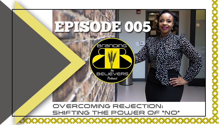 Episode 005: Overcoming Rejection- Shifting the Power of NO