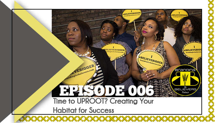 Episode 006: Time to Uproot? Create Your Success Habitat