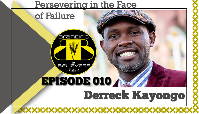 Episode 010: Persevering in the Face of Failure – Derreck Kayongo