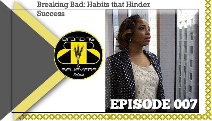 Episode 007: Breaking Bad: Habits that Hinder Success
