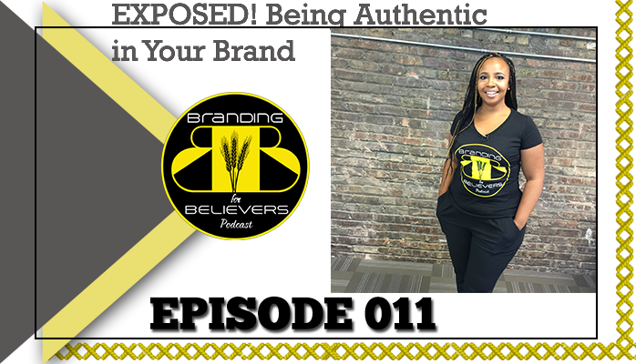 Episode 011: Exposed! Being Authentic in Your Brand