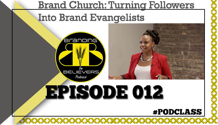 Episode 012: Brand Church: Turning Followers into Brand Evangelists