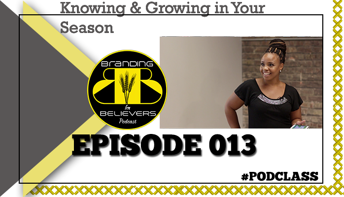 Episode 013: Knowing and Growing in Your Season