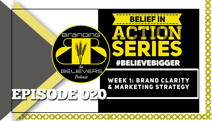 Ep. 20 Belief in Action Series 1: Branding & Marketing