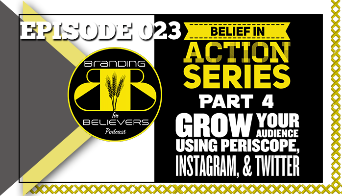 Ep. 23 Belief in Action Series Part 4: Audience Growth via Social Media