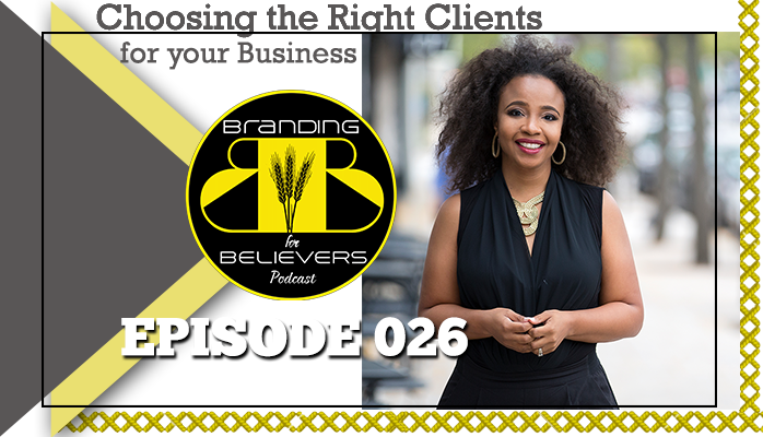 Ep 26: Choosing the Right Clients for Your Business